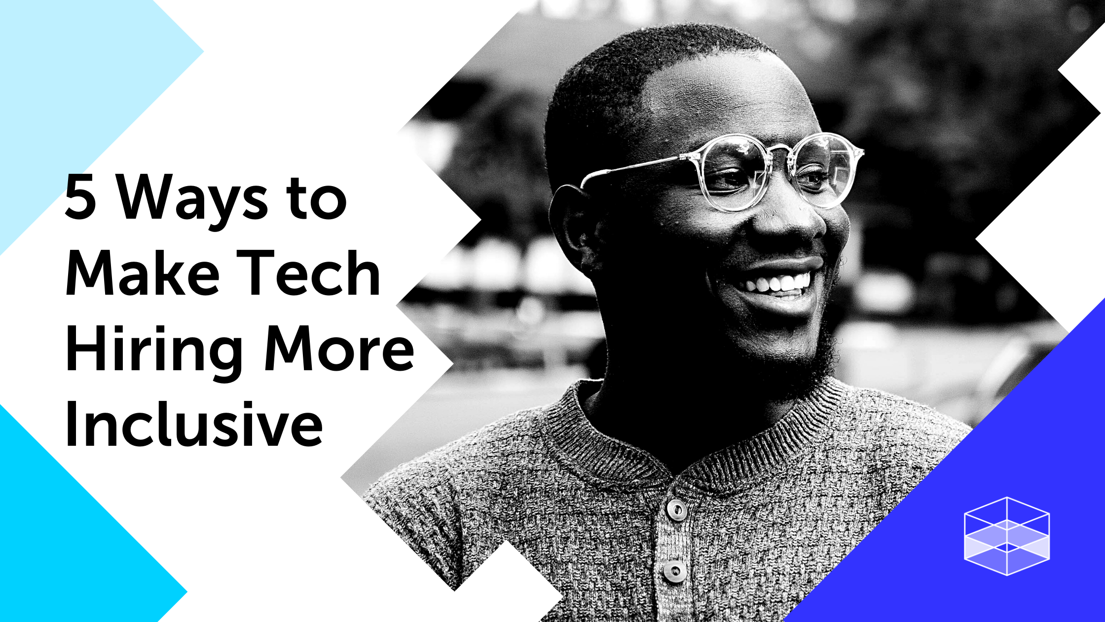 5 Ways to Make Tech Hiring More Inclusive Header with Photo of Man