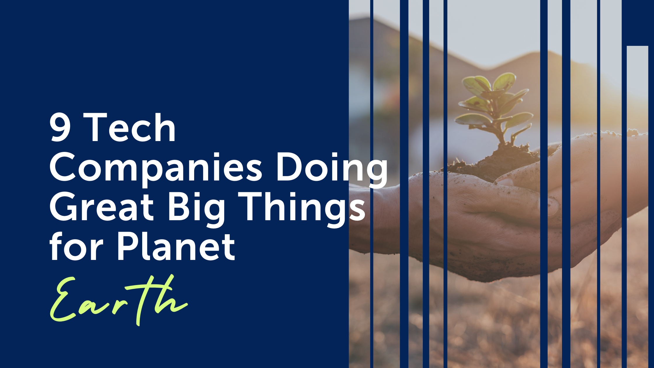 9 Tech Companies Doing Great Big Things for Planet Earth with photo of hands holding seedling